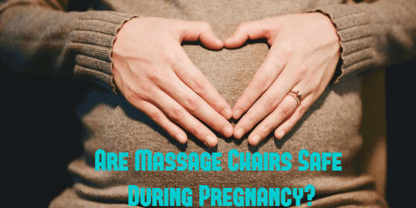 Are Massage Chairs Safe When Pregnant