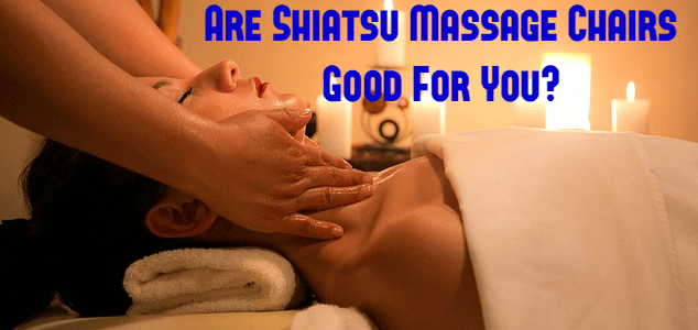 Are Shiatsu Massage Chairs Good For You